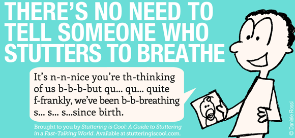 There's no need to tell someone who stutters to breathe