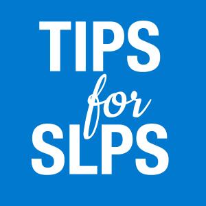 Tips for SLPs