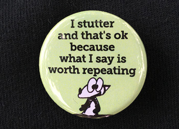 "Image of a button with Franky Banky saying ""I stutter and that's ok because what I say is worth repeating"""