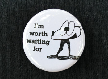 I'm worth waiting for button