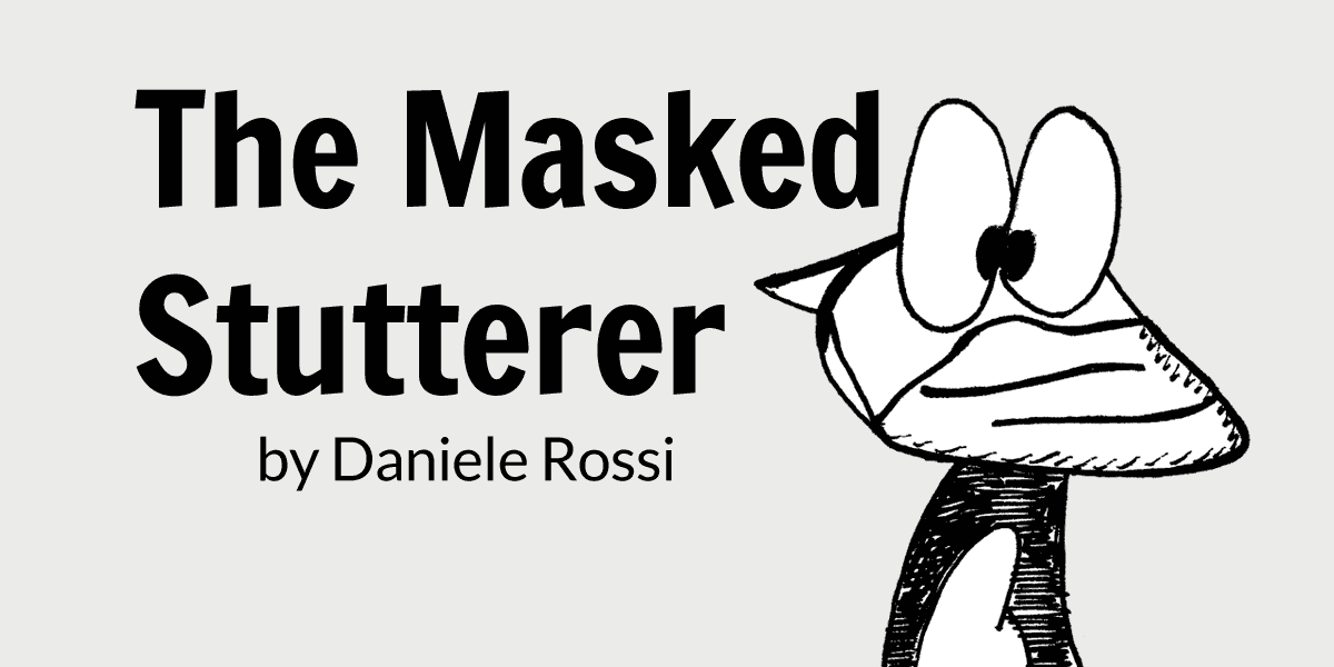 "A cartoon fox wearing a mask. The words ""The Masked Stutterer"" is printed on his left."